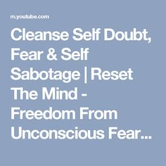 Cleanse Self Doubt, Fear & Self Sabotage | Reset The Mind - Freedom From Unconscious Fear 852Hz - YouTube