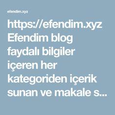 https://efendim.xyz  Efendim blog faydali bilgiler i�eren her kategoriden i�erik sunan ve makale servis eden bir internet platformu.