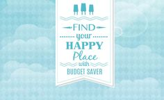 Find your happy place with Budget Saver!
