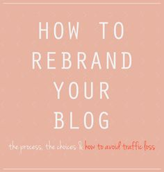 How to rebrand your blog - the process, the choices and how to avoid traffic loss