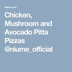 Chicken, Mushroom and Avocado Pitta Pizzas @niume_official