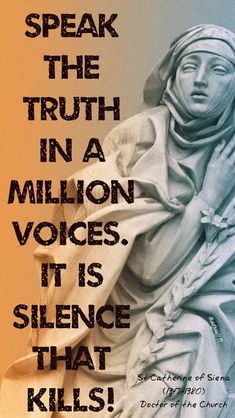Speak the truth in a million voices.It is silence that kills!St Catherine - Jesus Quote - Christian Quote - Speak the truth in a million voices.It is silence that kills!St Catherine of Siena Doctor of the Church Examples Of Humility, St Catherine Of Siena, Saint Thomas Aquinas, Saint Quotes, Catholic Saints, Speak The Truth, Jesus Quotes, Christian Quotes, Life Quotes