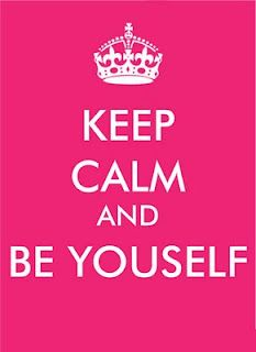 Keep Calm And Be Yourself!
