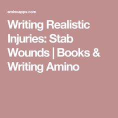 Writing Realistic Injuries: Stab Wounds   Books & Writing Amino