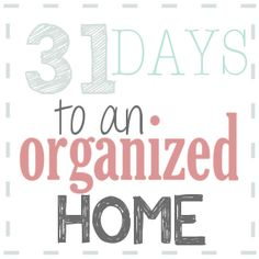 Really need to get on this! 31 Days to an #organized #Home