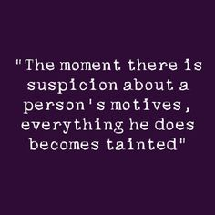 Mahatma Gandhi quotes - the moment there is suspicion about a person's motives, everything he does becomes tainted