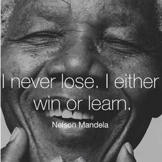 I never lose - Nelson Mandela Wise Quotes, Quotable Quotes, Great Quotes, Words Quotes, Quotes To Live By, Inspirational Quotes, Motivational, Faith Quotes, One Sentence Quotes