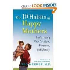 The 10 Habits of Happy Mothers.....Someone gave me this book right after my daughter was born and I found it really helpful.  It is so easy for us moms to become engrossed in motherhood and forget that we are people.  Guess what?  We can be both!