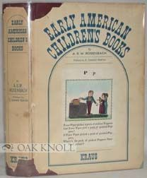 EARLY AMERICAN CHILDREN'S BOOKS WITH BIBLIOGRAPHICAL DESCRIPTIONS OF THE BOOKS IN HIS PRIVATE COLLECTION. Foreword by A. Edward Newton. A. S. W. Rosenbach.