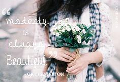 Modesty is Always Beautiful. -GK Chesterton