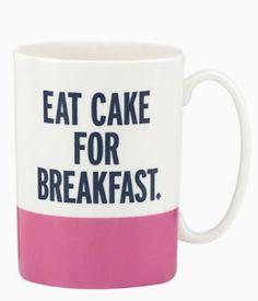 eat cake for breakfast mug  http://rstyle.me/n/txnp2pdpe