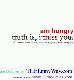 True story. I have no full mechanism and I'm always freakin' hungry!