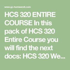 HCS 320 ENTIRE COURSE In this pack of HCS 320 Entire Course you will find the next docs:  HCS 320 Week 1 DQ 1.docx HCS 320 Week 1 DQ 2.docx HCS 320 Week 1 Individual Assignment Pre-Class Survey.docx HCS 320 Week 2 DQ 1.docx HCS 320 Week 2 DQ 2.docx HCS 320 Week 2 Individual Assignment Communication Theory.docx HCS 320 Week 3 DQ 1.docx HCS 320 Week 3 DQ 2.docx HCS 320 Week 3 Team Assignment Communication Channels.docx HCS 320 Week 4 DQ 1.docx HCS 320 Week 4 DQ 2.docx HCS 320 Week 4 Individual…
