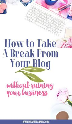 Today I'm sharing my top 3 tips for taking a leave from your blog without ruining your business. I've done it twice while running my business and have learned a lot along the way. - iheartplanner.com