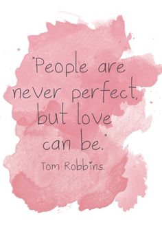 No one is perfect, but love can be<3 :)