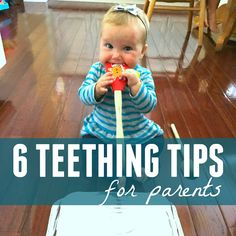 6 Favorite Tips for Parents of a Teething Baby.