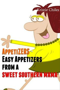 Appetizers - Easy Appetizers From A Sweet Southern Mama by Kristie Chiles, http://www.amazon.com/gp/product/B009TAMNM0/ref=cm_sw_r_pi_alp_VDPHqb065GF0S