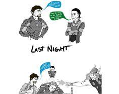 LOL...dorky! I wasn't that drunk last night! Tony, you set fire to Captain America.