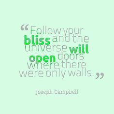 Follow Your Bliss and the Universe Will Open doors.... #motivation #quotes #inspiration