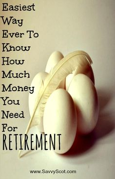 Easiest Way Ever To Know How Much Money You Need For Retirement #retirement #makemoney #retired http://savvyscot.com/easiest-way-ever-know-much-money-need-retirement/