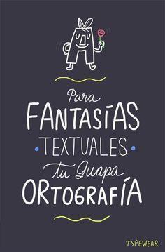 Para Fantasías textuales tu guapa ortografía...