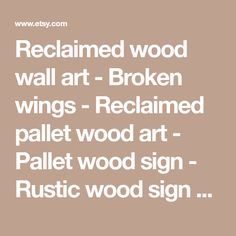 Reclaimed wood wall art - Broken wings - Reclaimed pallet wood art - Pallet wood sign - Rustic wood sign - Bird sign - Inspirational sign