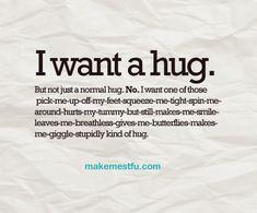 I want a hug...