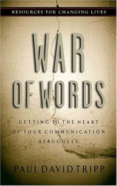 War of Words: Getting to the Heart of Your Communication Struggles (Resources for Changing Lives) by Paul David Tripp - reading now. really good book!