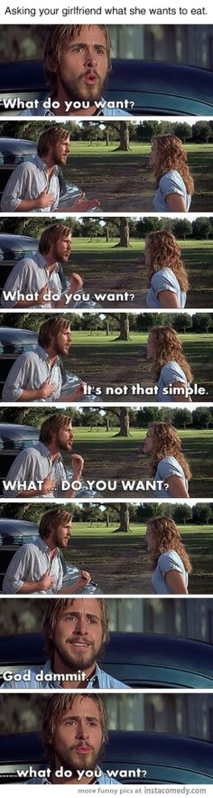 OMFG. I LOVE THAT MOVIE. But. It's accurate. I never know what I want.