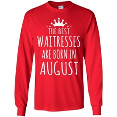 THE BEST WAITRESSES ARE BORN IN AUGUST T-Shirt