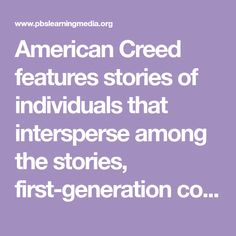 American Creed features stories of individuals that intersperse among the stories, first-generation college students discuss what an American creed means to them.