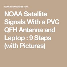 NOAA Satellite Signals With a PVC QFH Antenna and Laptop : 9 Steps (with Pictures)