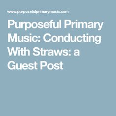 Purposeful Primary Music: Conducting With Straws: a Guest Post