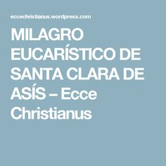 MILAGRO EUCARÍSTICO DE SANTA CLARA DE ASÍS – Ecce Christianus