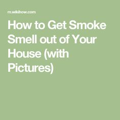 How to get smoke smell out of the house cleaning - How to get smoke smell out of car interior ...