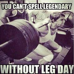 "You can't spell LEGENDARY without ""leg day"""