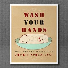 Wash Your Hands or Zombies 11x14 / Typographic Print, Large Art Poster, Funny Bathroom Decor, Walking Dead, Zombie Apocalypse. $39.00, via Etsy.