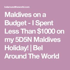 Maldives on a Budget - I Spent Less Than $1000 on my 5D5N Maldives Holiday! | Bel Around The World