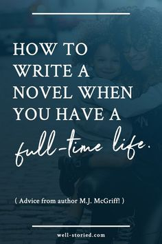 Do you have a passion for storytelling and a schedule too full to pursue it? Think again! Author (and superwoman) M.J. McGriff stopped by Well-Storied to share her top tips for making time to write a novel when you already have a full-time life. (Yes, it IS possible! So click through and come check it out.)