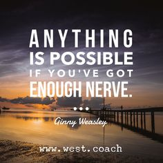 INSPIRATION - EILEEN WEST LIFE COACH | Anything is possible if you've got enough nerve. - Ginny Weasley | Eileen West Life Coach, Life Coach, inspiration, inspirational quotes, motivation, motivational quotes, quotes, daily quotes, self improvement, personal growth, kindness, nobility, Harry Potter, Harry Potter quotes, JK Rowling, JK Rowling quotes, J.K. Rowling, J.K. Rowling quotes