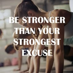 Be #stronger than your #strongest #excuse.