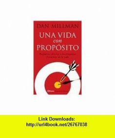 Una Vida Con Proposito Respuestas Directas A las Preguntas Frecuentes de la Vida = Living on Purpose (Spanish Edition) (9789504909330) Dan Millman, Guillermo Sabanes , ISBN-10: 9504909337  , ISBN-13: 978-9504909330 ,  , tutorials , pdf , ebook , torrent , downloads , rapidshare , filesonic , hotfile , megaupload , fileserve