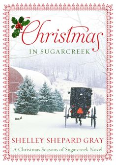CHRISTMAS IN SUGARCREEK by Shelley Shepard Gray.  Book #4--Seasons of Sugarcreek.  Could this Christmas season bring love and a new life for the unlikeliest pair in Sugarcreek?
