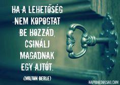 ha a lehetőség nem kopogtat be hozzád idézet Milton Berle Access Consciousness, Milton Berle, Motivational Quotes, Inspirational Quotes, Life Words, English Quotes, Motivation Inspiration, Favorite Quotes, Life Quotes