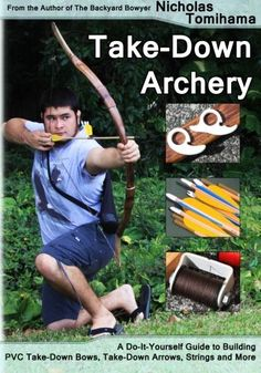 Take-Down Archery: A Do-It-Yourself Guide to Building PVC Take-Down Bows, Take-Down Arrows, Strings and More « LibraryUserGroup.com – The Library of Library User Group