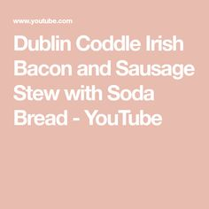 Dublin Coddle Irish Bacon and Sausage Stew with Soda Bread Irish Lamb Stew, Sausage Stew, Coddle, Soda Bread, Dublin, Youtube, Youtubers, Youtube Movies