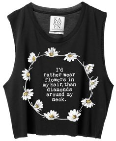 Tank top: quote saying crop top flowers hippie hipster true cute black diamonds life love. Love it but I'll take both ;) mk