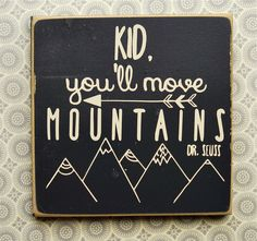 Kid, You'll Move Mountains, Home Decor Wood Sign by BellaBluShop on Etsy https://www.etsy.com/listing/209255860/kid-youll-move-mountains-home-decor-wood