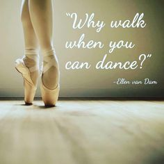 "Dance Quotes To Inspire You To Dance"" 'Why walk when you can dance?' Ellen van Dam dancing 100 Dance Quotes To Inspire You To Dance Dancer Quotes, Ballet Quotes, Ballerina Quotes, Dance Memes, Dance Humor, Dance Photos, Dance Pictures, Just Dance, Alvin Ailey"