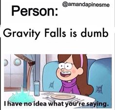 I love gravity falls it would be cool to life there but id proborly be terrified